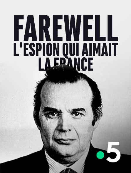 France 5 - Farewell, l'espion qui aimait la France