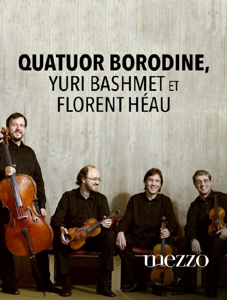 Mezzo - Le Quatuor Borodine, Yuri Bashmet et Florent Héau