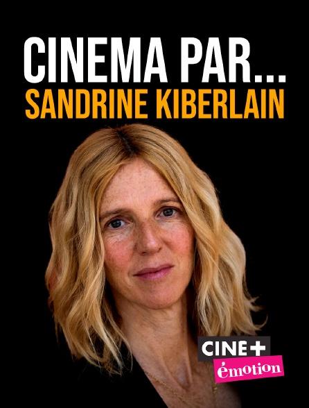 Ciné+ Emotion - Cinéma par... Sandrine Kiberlain