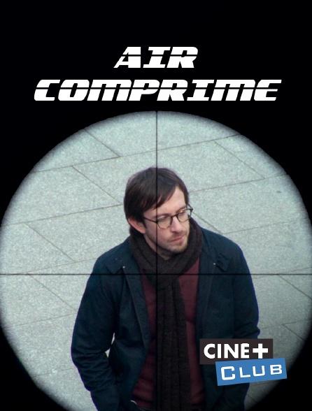 Ciné+ Club - Air comprimé
