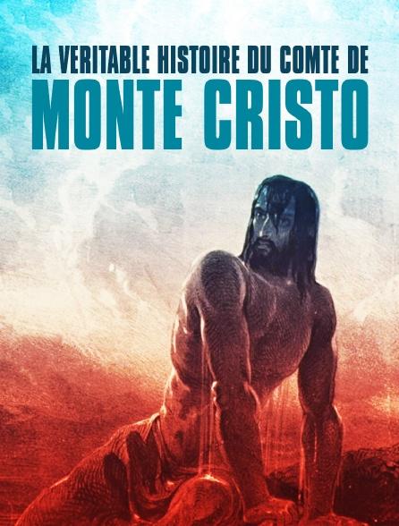 La véritable histoire du comte de Monte Cristo