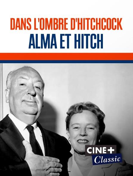 Ciné+ Classic - Dans l'ombre d'Hitchcock : Alma et Hitch