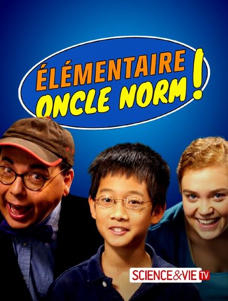 Science et Vie TV - Elémentaire, Oncle Norm !