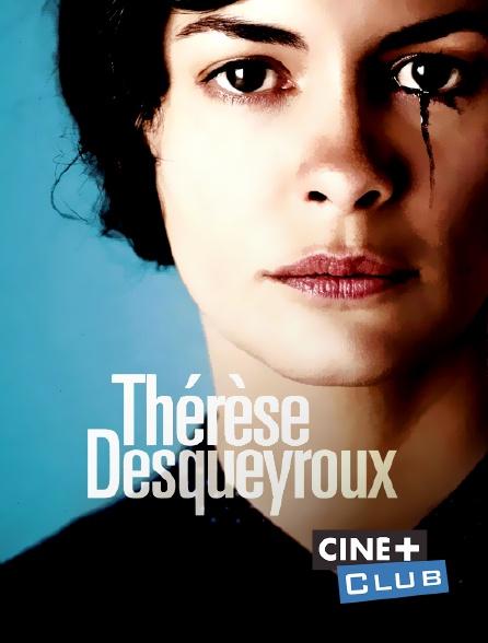 Ciné+ Club - Thérèse Desqueyroux