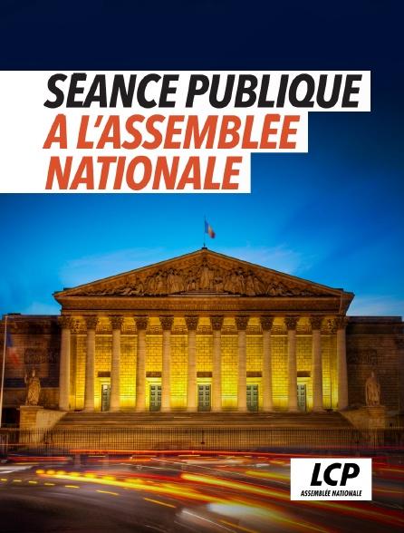 LCP 100% - Séance publique à l'Assemblée nationale