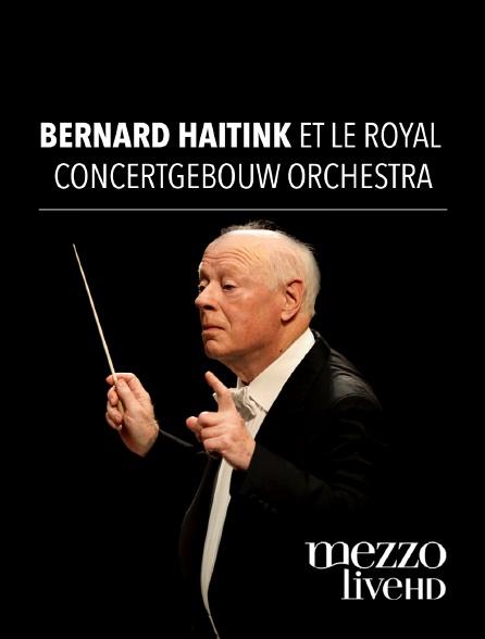 Mezzo Live HD - Bernard Haitink et le Royal Concertgebouw Orchestra