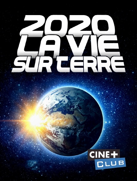 Ciné+ Club - 2020, la vie sur Terre
