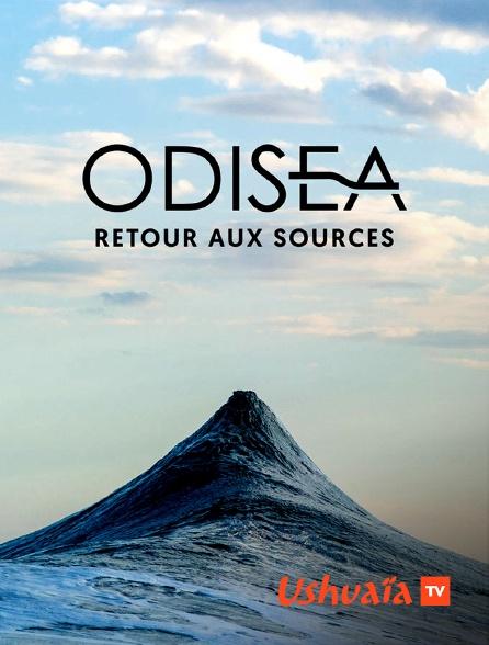 Ushuaïa TV - Odisea, retour aux sources