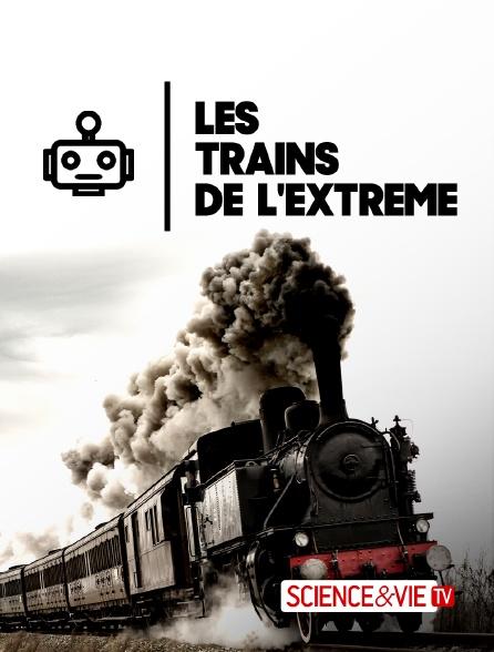 Science et Vie TV - Les trains de l'extrême