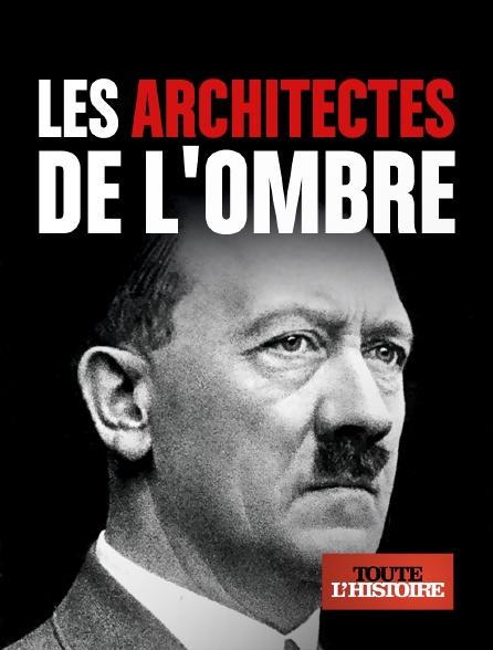 Toute l'histoire - Les architectes de l'ombre