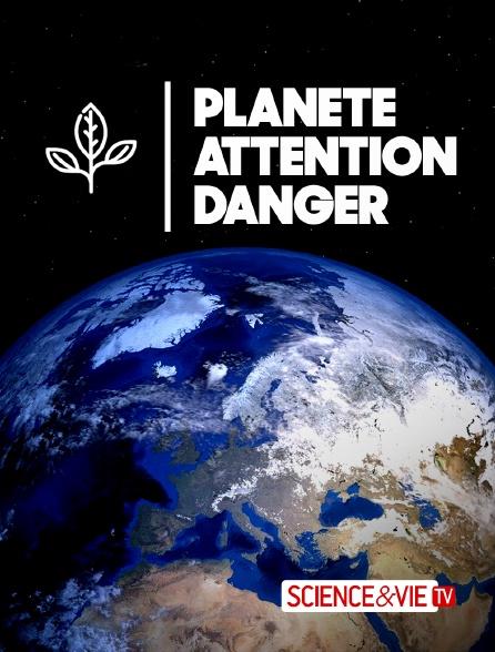 Science et Vie TV - Planète : attention danger