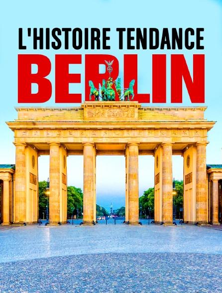 Berlin, l'histoire tendance