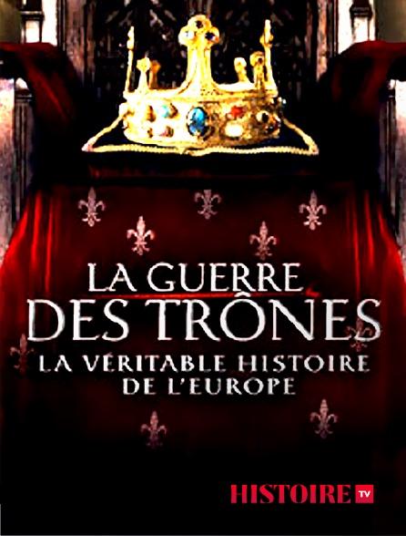 HISTOIRE TV - La guerre des trônes, la véritable histoire de l'Europe