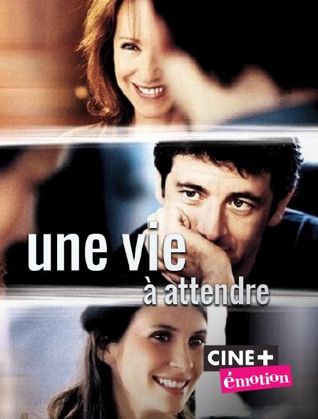 Ciné+ Emotion - Une vie à t'attendre