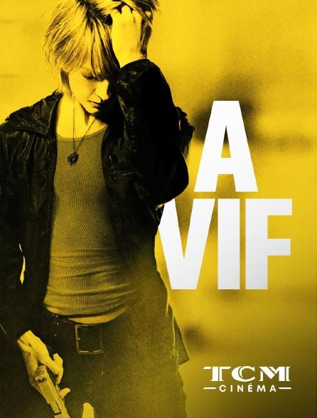 TCM Cinéma - A vif