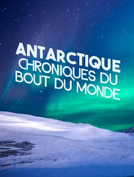 Antarctique, chroniques du bout du monde