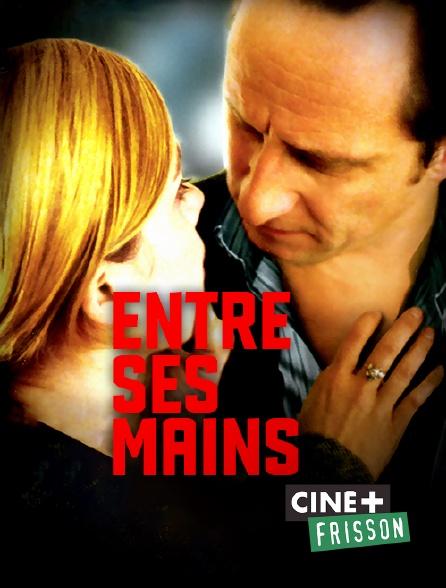 Ciné+ Frisson - Entre ses mains