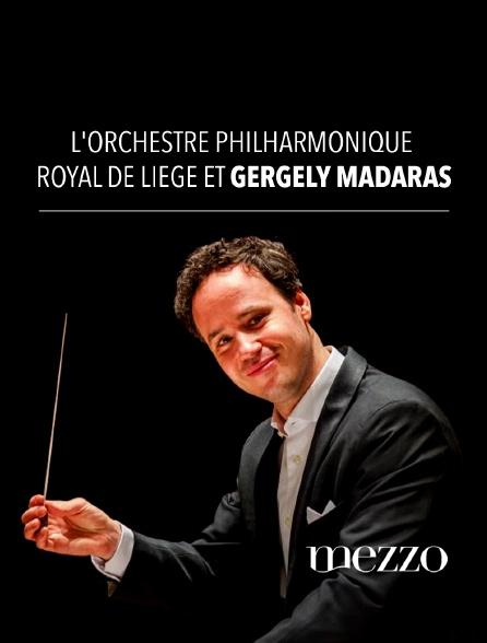 Mezzo - L'Orchestre Philharmonique Royal de Liège et Gergely Madaras