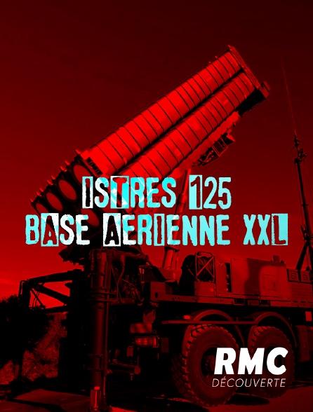 RMC Découverte - Istres 125 : base aérienne XXL