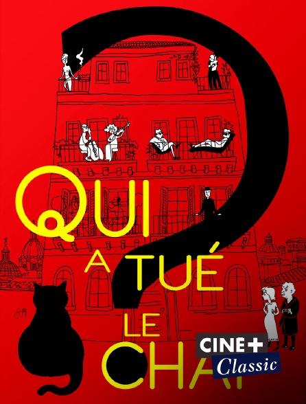 Ciné+ Classic - Qui a tué le chat ?