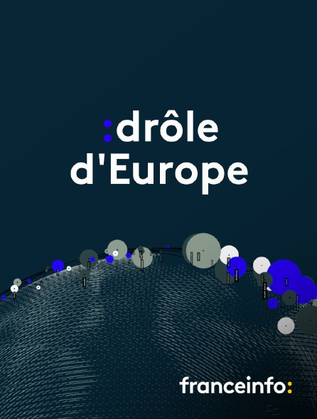 franceinfo: - Drôle d'Europe
