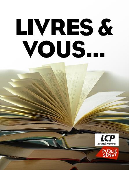 LCP Public Sénat - Livres & vous... en replay