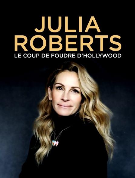 Julia Roberts : le coup de foudre d'Hollywood
