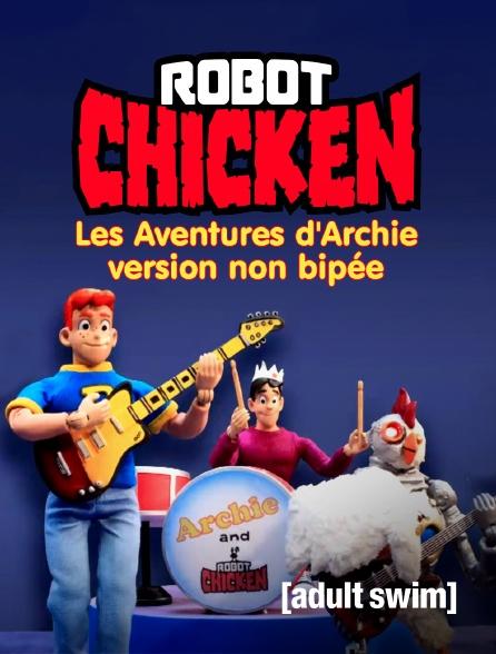 Adult Swim - Robot Chicken : Les Aventures d'Archie version non bipée