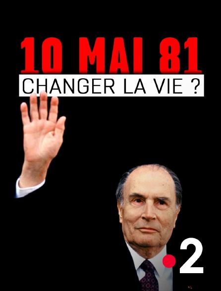 France 2 - 10 mai 81 : changer la vie ?