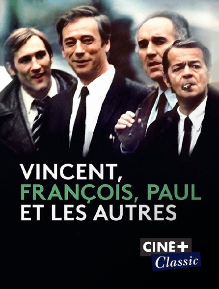 Ciné+ Classic - Vincent, François, Paul et les autres