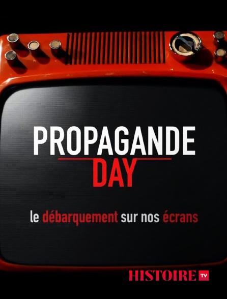 HISTOIRE TV - Propagande Day, le débarquement sur nos écrans