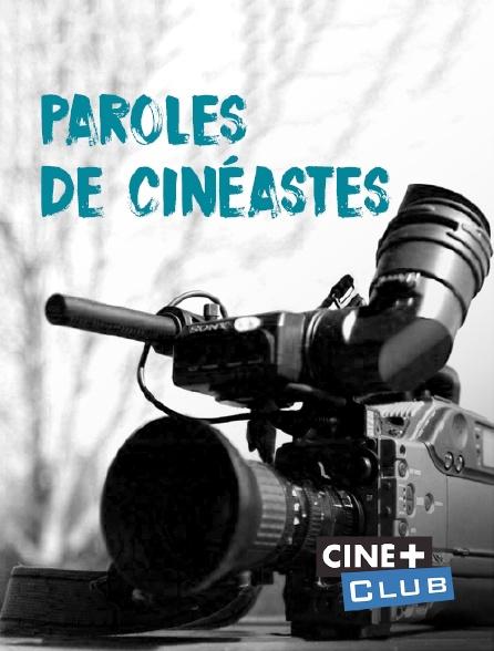 Ciné+ Club - Paroles de cinéastes