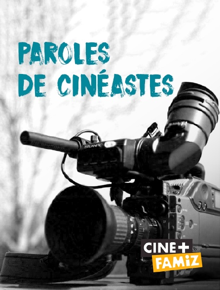 Ciné+ Famiz - Paroles de cinéastes