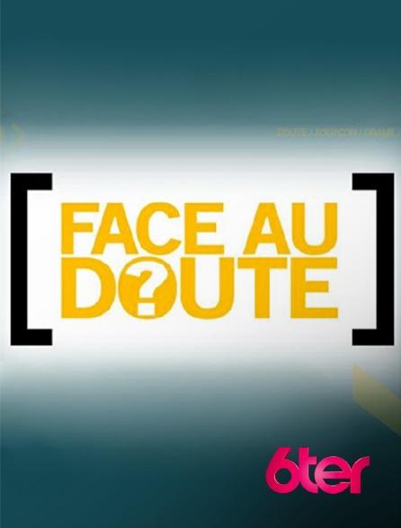 6ter - Face au doute