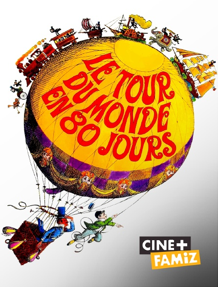 Ciné+ Famiz - Le tour du monde en 80 jours