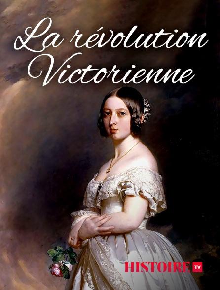 HISTOIRE TV - La révolution victorienne