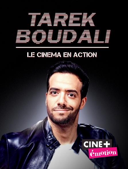 Ciné+ Emotion - Tarek Boudali, le cinéma en action
