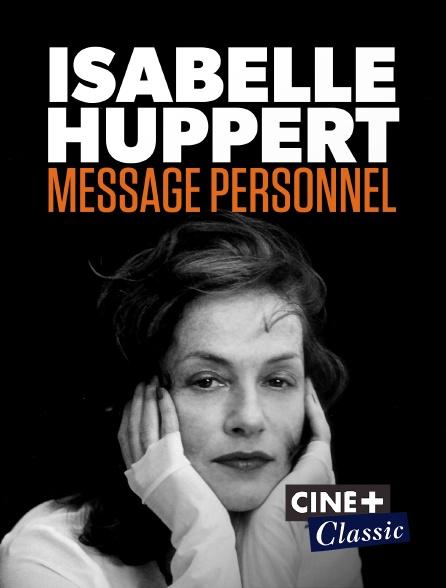 Ciné+ Classic - Isabelle Huppert, message personnel