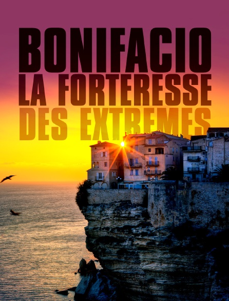 BONIFACIO, FORTERESSE DES EXTREMES