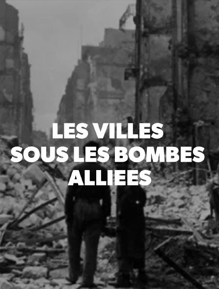 LES VILLES SOUS LES BOMBES ALLIEES