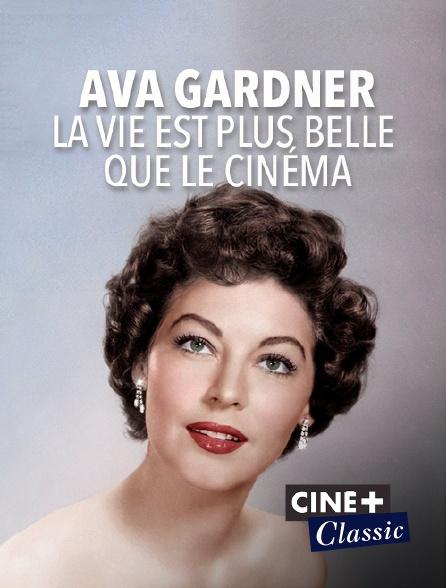 Ciné+ Classic - Ava Gardner, la vie est plus belle que le cinéma