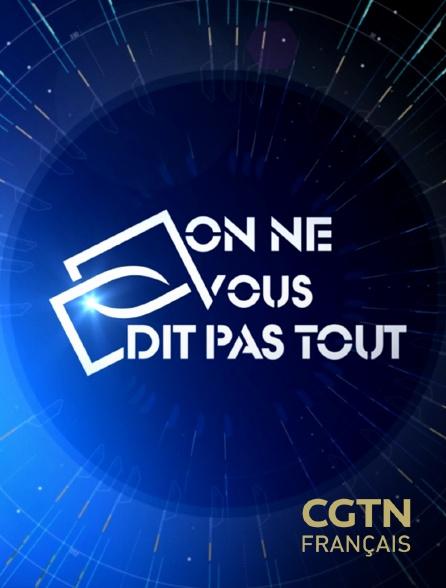 CGTN FR - On ne vous dit pas tout