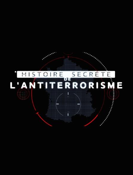 Histoire secrète de l'antiterrorisme