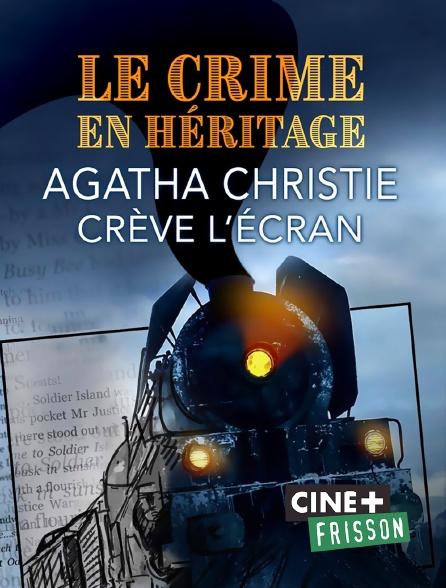 Ciné+ Frisson - Le crime en héritage, agatha christie crève l'écran