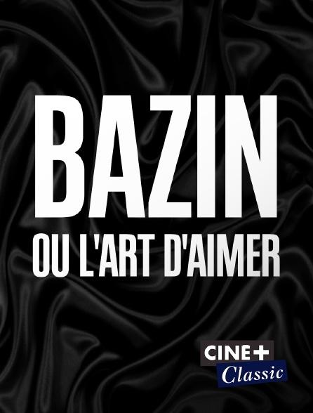 Ciné+ Classic - Bazin ou l'art d'aimer