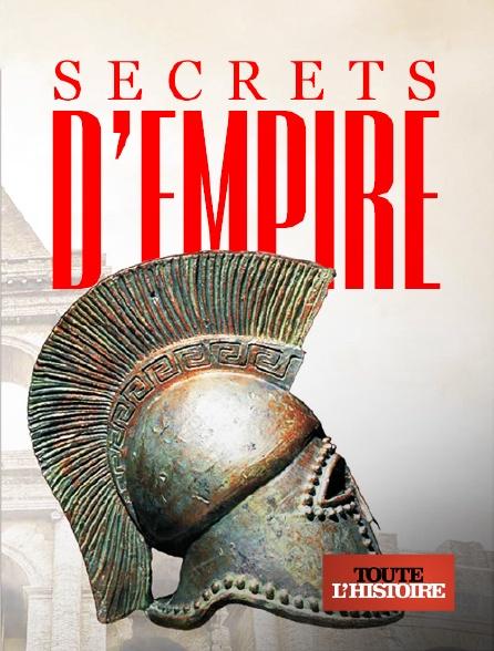 Toute l'histoire - Secrets d'empires