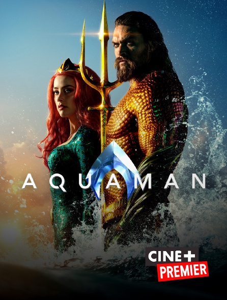 Ciné+ Premier - Aquaman