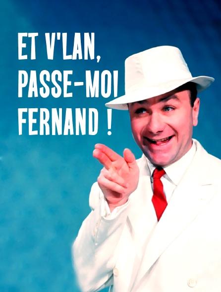 Et v'lan, passe-moi Fernand !