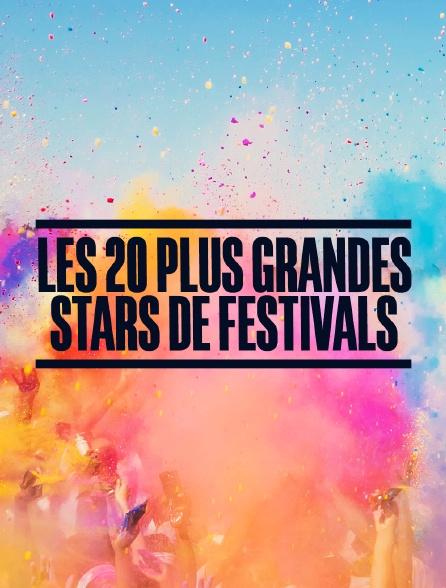 Les 20 plus grandes stars des festivals