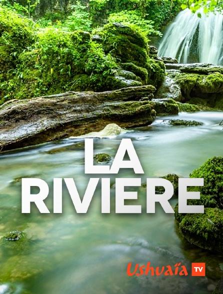 Ushuaïa TV - La rivière